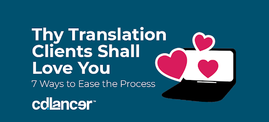 7 Ways to Make Your Translation Clients Love You | cdlancer