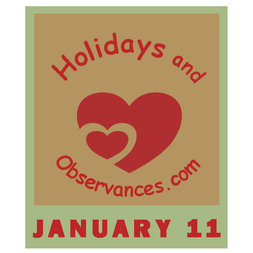 January 11 Holidays and Observances, Events, History, Recipe & More!