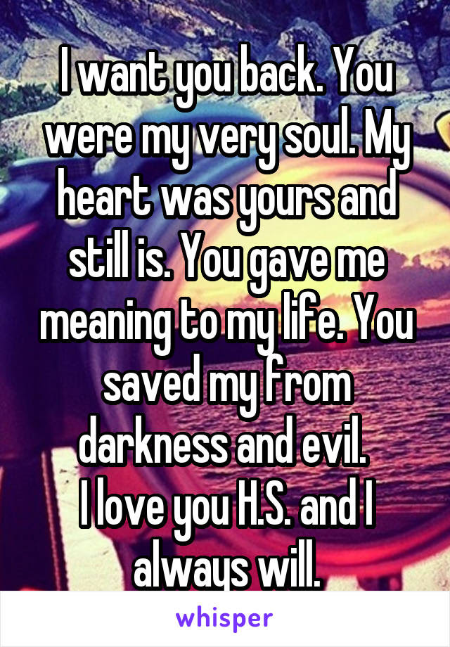 I Want You Back You Were My Very Soul My Heart Was Yours And Still