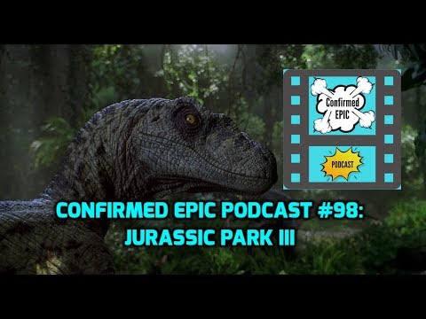 Confirmed Epic Podcast #98: Jurassic Park III