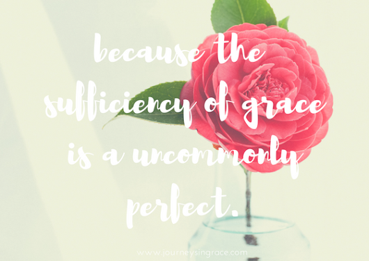 When uncommon grace is perfectly sufficient...#GraceMoments Link Up - Journeys in Grace