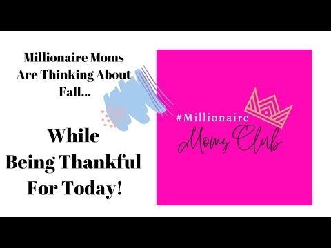 Millionaire Moms Are Thinking About Fall While Being Thankful for Today!
