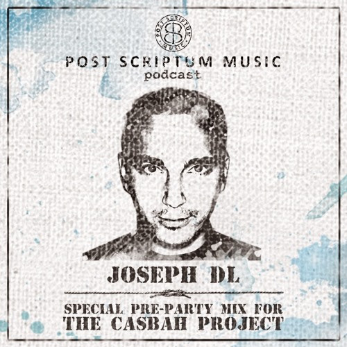 Post Scriptum Music Podcast - Special Pre-TheCasbahProject mix by Joseph DL by Post Scriptum Music