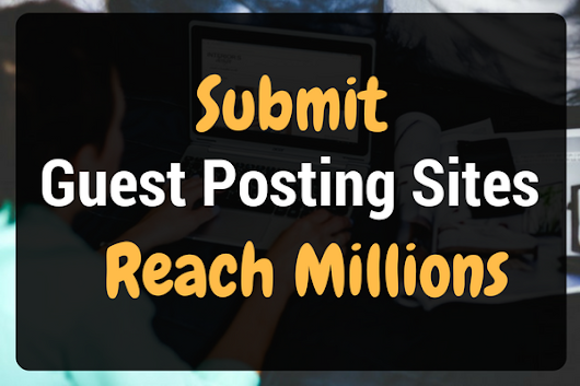 Submit Your Guest Posting Site - Get Listed For FREE