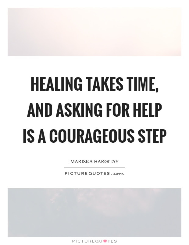 Healing Takes Time And Asking For Help Is A Courageous Step