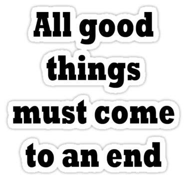 All Good Things Comes End Quotes