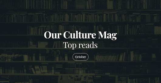 Top Reads - October - Our Culture Mag