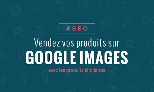 Similar Items avec Google Images | Le blog du graphiste freelance