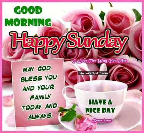 Good Morning Happy Sunday Have A Nice Day Today Pictures Photos