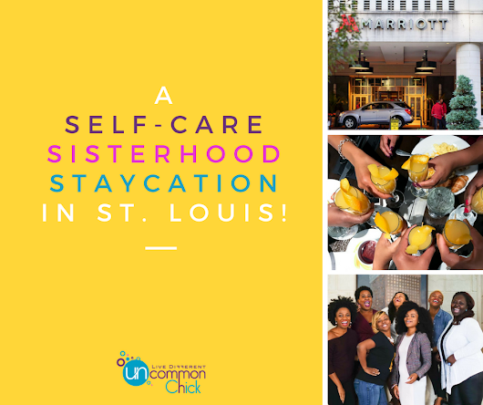 A Self-Care Sisterhood Staycation in St. Louis - Uncommon Chick