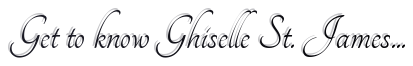 Get to know Ghiselle St. James...