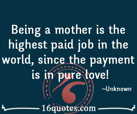 Being A Mother Is The Highest Paid Job In The World Since The