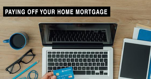 Pay Off Mortgage Early: 7 Ways Homeowners can conquer the Debt