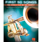 First 50 Songs You Should Play on the Trumpet [Book]