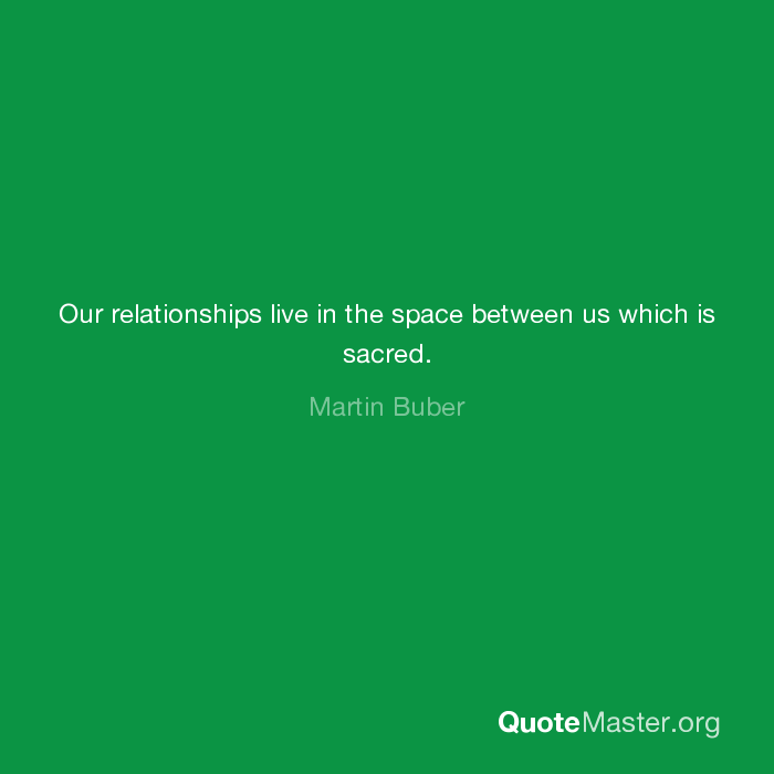 Our Relationships Live In The Space Between Us Which Is Sacred