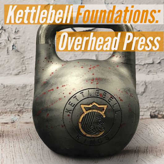 Kettlebell Foundations: Overhead Press - Kettlebell Kings