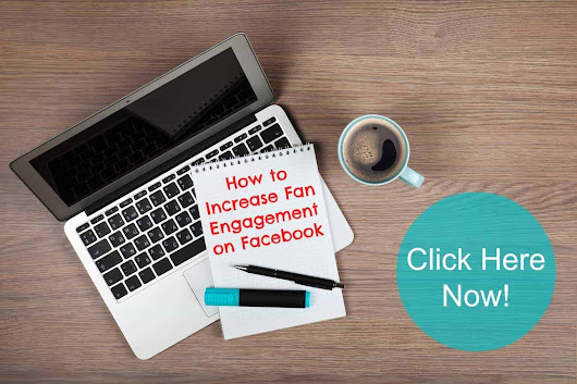 How to Increase Fan Engagement on Your Facebook Page