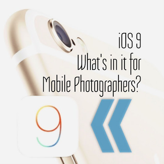 iOS 9 Preview - What's in it for Mobile Photographers? - Moblivious