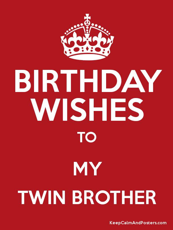 Birthday Wishes To My Twin Brother Keep Calm And Posters Generator