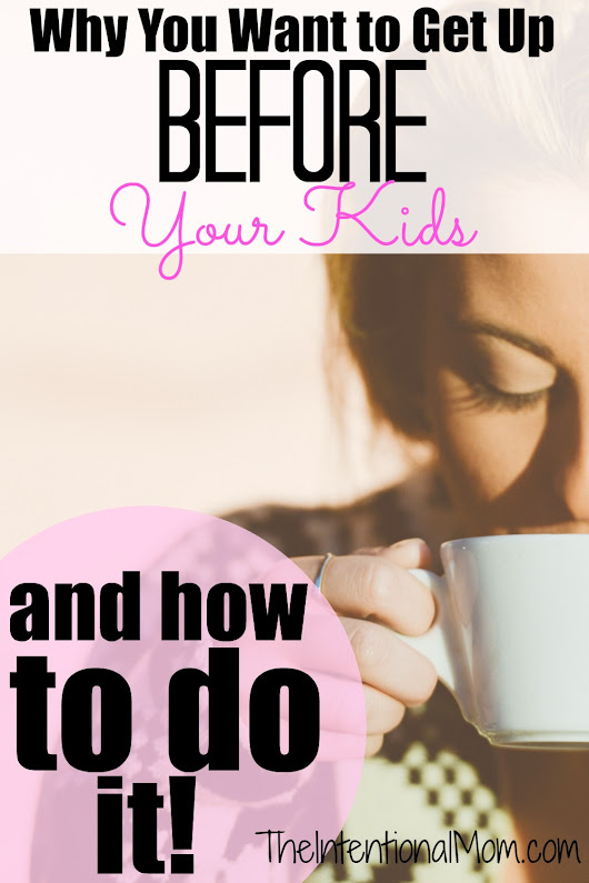Why You Want to Get Up Before Your Kids (and how to do it!) - The Intentional Mom