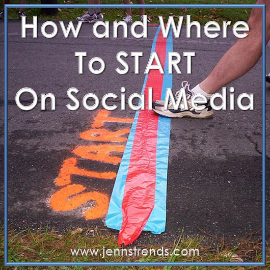 How and Where to Start on Social Media - Jenn's Trends