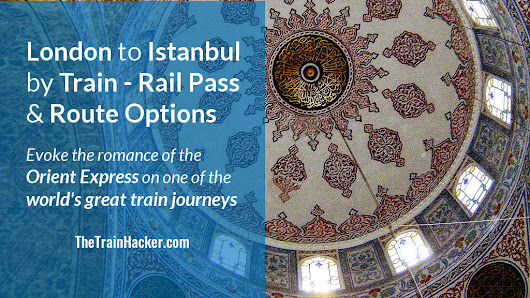 London To Istanbul By Train - Interrail & Eurail Rail Pass & Route Options