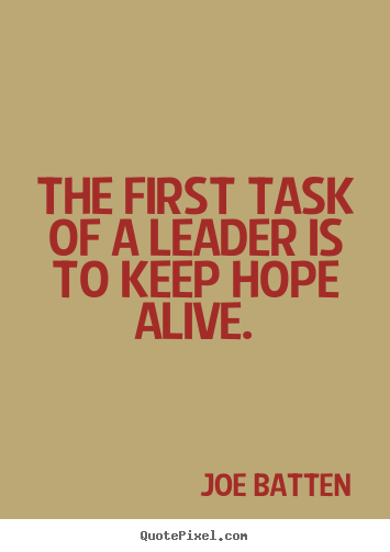 Joe Batten Poster Quote The First Task Of A Leader Is To Keep Hope