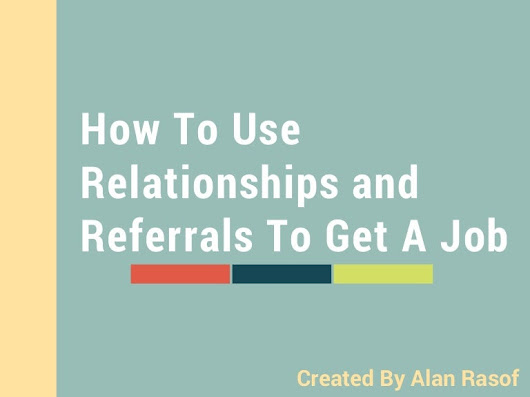Alan Rasof: How To Use Relationships and Referrals To Get A Job