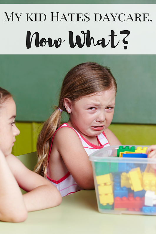 What To Do When Your Kid Hates Daycare - Working Mom Magic