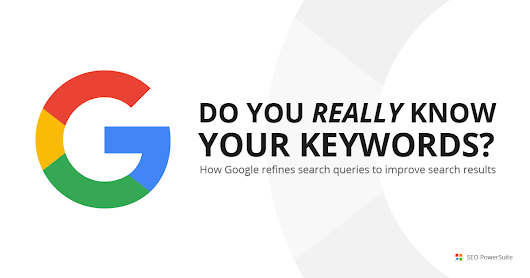 Your Keywords Are Not What You Think: How Google Query Refinement Works