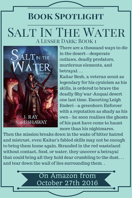 "Book Spotlight – ""Salt In The Water: A Lesser Dark #1"" (Releasing October 27th) by J. Ray & S. Cushaway"