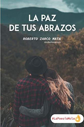 Lee un libro La paz de tus abrazos de Roberto Zarco Mata ...