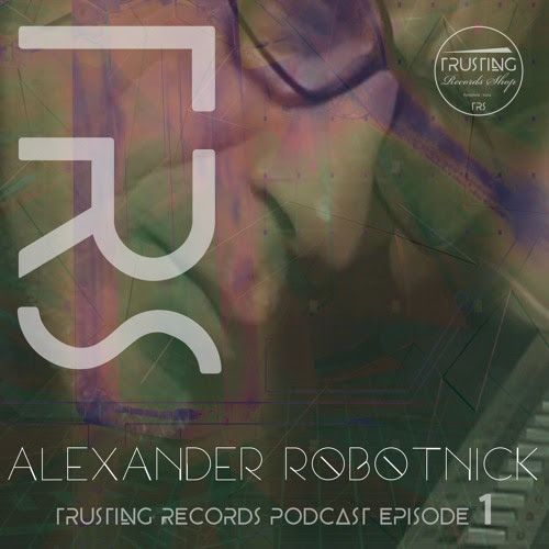 Alexander Robotnick - Trusting Records Podcast Episode 1 by Trusting Records