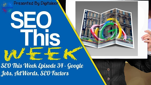 SEO This Week Episode 34 - Google Jobs, AdWords, SEO Factors