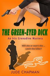The Green-Eyed Dick by Jude Chapman