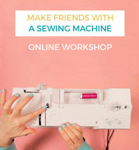 Make Friends with a Sewing Machine online workshop