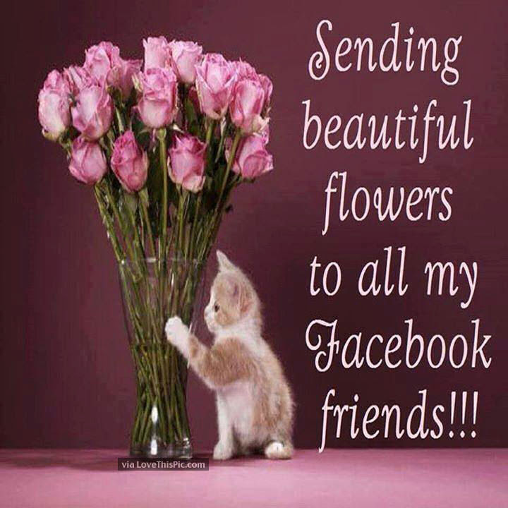 Sending Flowers To All My Facebook Friends Pictures Photos And