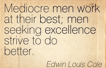 Great Work Quote By Edwin Louis Cole Mediocre Men Work At Their