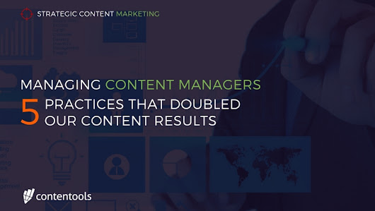 Managing Content Managers: 5 Practices That Doubled Our Content Results - Contentools