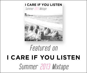 Featured on I CARE IF YOU LISTEN Summer 2013 Mixtape