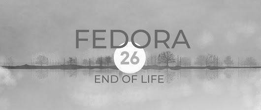Fedora 26 end of life approaching - Fedora Magazine