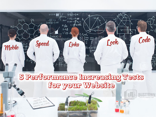 5 Performance Increasing Tests for your Website - BuzzTown Digital Marketing