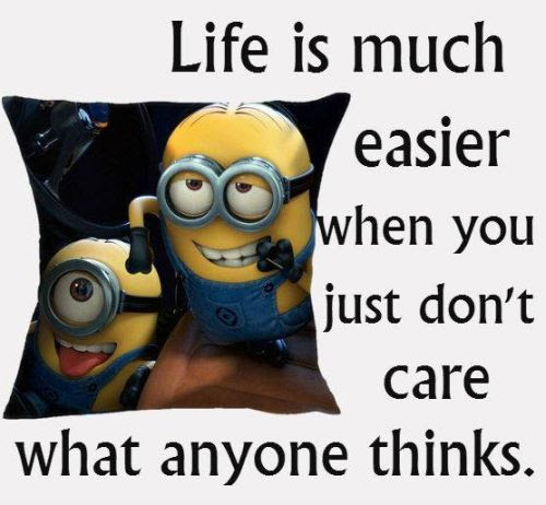 Life Is Much Easier When You Just Dont Care What Anyone Thinks