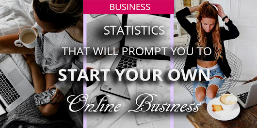 Statistics That Will Prompt You To Start Your Online Business