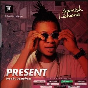 MUSIC: Garnish Lichiano - Present (Prod. Doktafraze)