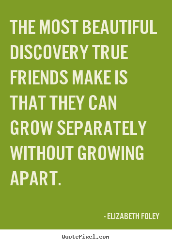 Friendship Quote The Most Beautiful Discovery True Friends Make Is
