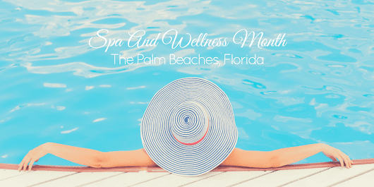 Spa And Wellness Month In The Palm Beaches, Florida