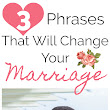 3 Phrases That Will Change Your Marriage