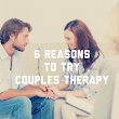 Six Reasons to Try Couples Therapy