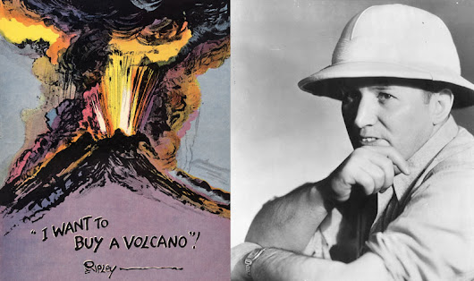 When Robert Ripley Tried to Buy a Volcano